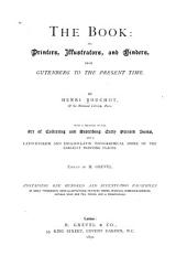 The Book: Its Printers, Illustrators, and Binders, from Gutenberg to the Present Time