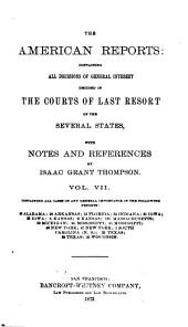 The American Reports: Containing All Decisions of General Interest Decided in the Courts of Last Resort of the Several States with Notes and References, Volume 7