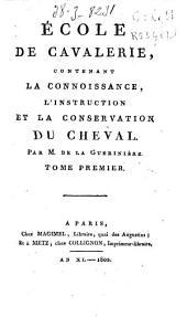 École de cavalierie: contenant la connoissance, l'instruction et la conservation du cheval, Volume1