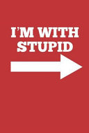 I m with Stupid  Stupid Person on Your Right  Blank Lined Journal PDF