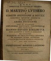 Dissertatio Inauguralis Et Historica De D. Martino Luthero A Comitiis Augustanis A. MDXXX. Corpore Quidem Absente In Illis Tamen Animo Praesente