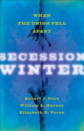 Secession Winter: When the Union Fell Apart
