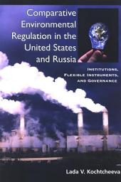 Comparative Environmental Regulation in the United States and Russia: Institutions, Flexible Instruments, and Governance