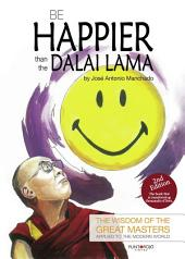 Be happier than the Dalai Lama: The wisdom of the Great Masters applied to the modern world
