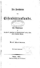 """Die Fortschritte der Eisenhüttenkunde: ein Supplement zu Karsten's """"Handbuch der Eisenhüttenkunde"""" und zu allen andern ähnlichen Werken"""