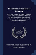 The Ladies' New Book of Cookery: A Practical System for Private Families in Town and Country; With Directions for Carving, and Arranging the Table for