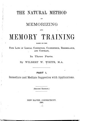 The Natural Method of Memorizing and Memory Training Based on the Four Laws of Logical Connection  Co existence  Resemblance  and Contrast in     PDF