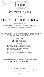 A Digest of the Statute Laws of the State of Georgia: In Force Prior to the Session of the General Assembly of 1851