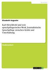 Karl Hirschbold und sein sprachpflegerisches Werk. Journalistische Sprachpflege zwischen Kritik und Unterhaltung