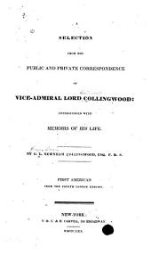 A Selection from the Public and Private Correspondence of Vice-Admiral Lord Collingwood: Interspersed with Memoirs of His Life
