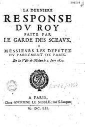 La Dernière response dv Roy faite par le Garde des sceaux à messieuvrs les dépvtez dv parlement de Paris en la ville de Melun, le 3. iuin 1652