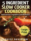 5 Ingredient Slow Cooker Cookbook   Large Print Edition