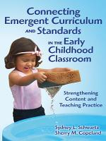 Connecting Emergent Curriculum and Standards in the Early Childhood Classroom PDF