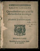 Galeni Libellus Quemadmodum quis animi sui affectus dinoscat & corrigat