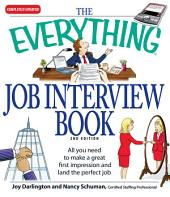 The Everything Job Interview Book: All you need to make a great first impression and land the perfect job, Edition 2