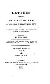 Letters Adressed to a Young Man, on His First Entering Into Life and Adapted to the Circumstances of the Present Times: Volume 1