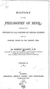 History of the Philosophy of Mind: Embracing the Opinions of All Writers on Mental Science from the Earliest Period to the Present Time, Volume 2