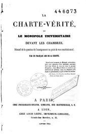 la Charte-vérité ou le monopole universitaire devant les chambres: résumé de la question de l'enseignement au point de vue constitutionnel
