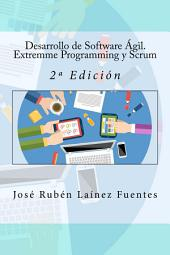 Desarrollo de Software Ágil: Extremme Programming y Scrum. 2ª Edición