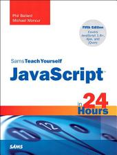 Sams Teach Yourself JavaScript in 24 Hours: Edition 5