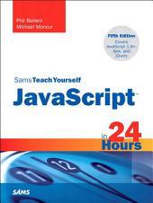 Sams Teach Yourself JavaScript in 24 Hours: Sams Teac Your Java 24 Hou_5, Edition 5