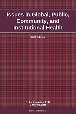 Issues in Global  Public  Community  and Institutional Health  2011 Edition PDF