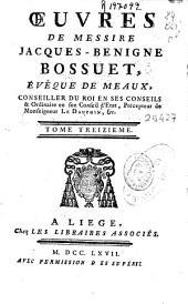 Oeuvres de ... Jacques-Benigne Bossuet, évêque de Meaux...: tome treizieme
