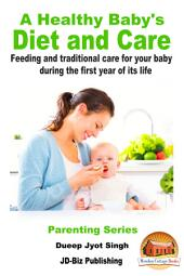 A Healthy Baby's Diet and Care - Feeding and Traditional Care for Your Baby During The First Year of Its Life