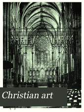 Christian Art: An Illustrated Monthly Magazine Devoted to Current Church Building, American and Foreign, and the Allied Ecclesiological Arts, with Expert Discussions of All Topics Relating to Christian Archæology, Volume 3