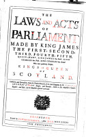 The Laws and Acts of Parliament Made by King James the First  Second  Third  Fourth  Fifth  Queen Mary  King James the Sixth  King Charles the First  King Charles the Second who Now Presently Reigns  Kings and Queen of Scotland PDF