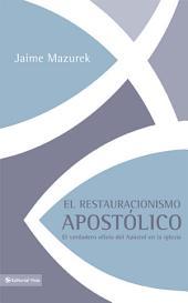 El restauracionismo apostólico: El verdadero oficio del apóstol en la iglesia