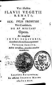 Fl. Vegetii Renati, et Sex. Iul. Frontini De re militari opera: accedunt alia ejusdem argumenti veterum scripta