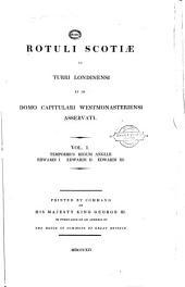 Rotuli Scotiae in Turri Londensi Et in Domo Capitulari Westmonasteriensi Asservati: Edwardi I. Edwardi II. Edwardi III.-v.2.Ric. II. Hen. IV. V. VI. Ed. IV. Ric. III. Hen. VII. VIII