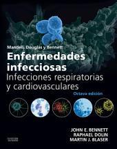 Mandell, Douglas y Bennett. Enfermedades infecciosas. Infecciones respiratorias y cardiovasculares: Edición 8
