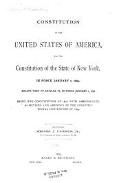 Constitution of the United States of America and the Constitution of the State of New York: In Force January 1, 1895, Except Part of Article VI, in Force January 1, 1896 : Being the Constitution of 1846, with Amendments, as Revised and Amended by the Constitutional Convention of 1894