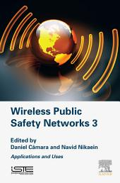 Wireless Public Safety Networks 3: Applications and Uses