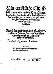 Ein ernstliche Christliche ermanung an das Edel Bayerland, wider das Lasterbuch, so ein Sectmaister heimlich on ein namen, listiger weiß im Fürstenthumb Bayern hin vnnd her außgebrait hat