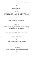 A Hand Book of the History of Painting     Part II  The German  Flemish  and Dutch Schools of Painting  Translated from the German by a Lady  i e  Mrs  Margaret Hutton   Edited  with notes  by Sir Edmund Head  Bart PDF