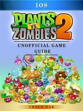 Plants Vs Zombies 2 iOS Game Guide Unofficial