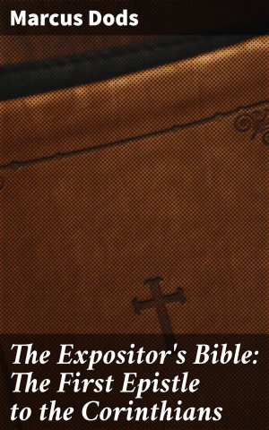 The Expositor s Bible  The First Epistle to the Corinthians