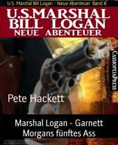 Marshal Logan - Garnett Morgans fünftes Ass: U.S. Marshal Bill Logan - Neue Abenteuer, Band 8