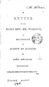 A Letter to the Right Rev. Dr. Warren, on His Conduct as Bishop of Bangor: by Shôn Gwialan: Volume 1