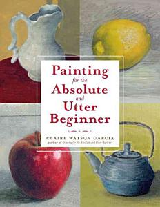 Painting for the Absolute and Utter Beginner Book
