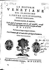Le historie venetiane del clarissimo S. Pietro Giustiniano ...: di nuouo riuedute & ampliate, nelle quali si contengono tutte le cose notabili, occorse dal principio della fondatione della Citta, sino all'anno MDLXXV
