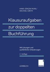 Klausuraufgaben zur doppelten Buchführung: Mit Lösungen und ausführlichen Erläuterungen, Ausgabe 2