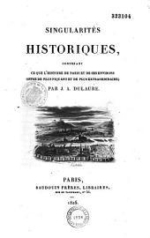 Singularités historiques, contenant ce que l'histoire de Paris et de ses environs offre de plus piquant et de plus extraordinaire