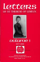 Letters of St. Therese of Lisieux, Volume I: General Correspondence 1877-1890