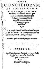 Summa conciliorum et pontificum a Petro vsque ad Iulium tertium ... Accessit Concilij Tridentini ... ordo succinctus, etc