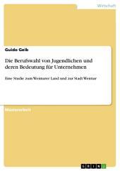 Die Berufswahl von Jugendlichen und deren Bedeutung für Unternehmen: Eine Studie zum Weimarer Land und zur Stadt Weimar