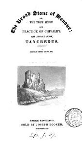 The broad stone of honour: or, The true sense and practice of chivalry. The 2nd book, Tancredus